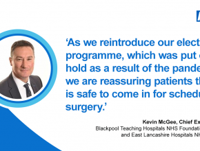 """Kevin McGee, Chief Executive of Blackpool Teaching Hospitals gives a message of reassurance regarding surgery. He said, """"As we reintroduce our elective programme, which was put on hold as a result of the pandemic, we are reassuring patients that is it safe to come in for scheduled surgery.'"""