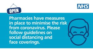 Pharmacies have measures in place to minimise the risk from coronavirus. Please follow guidelines on soical distancing and face coverings.